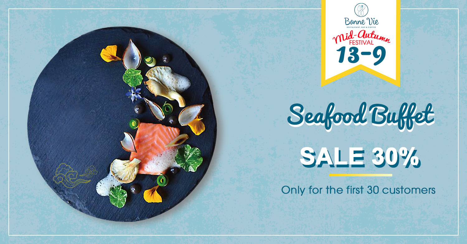 HIGH-CLASS SEAFOOD BUFFET BIG PARTY- DISCOUNT 30% ONLY ON THE MID-AUTUMN FESTIVAL 13/09